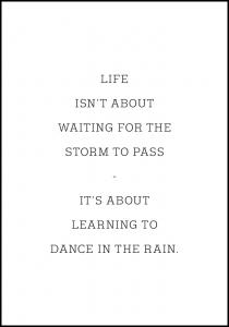 Lagervaror egen produktion Life isn't about waiting for the storm to pass Poster