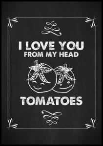 Lagervaror egen produktion I love you from my head, tomatoes Poster